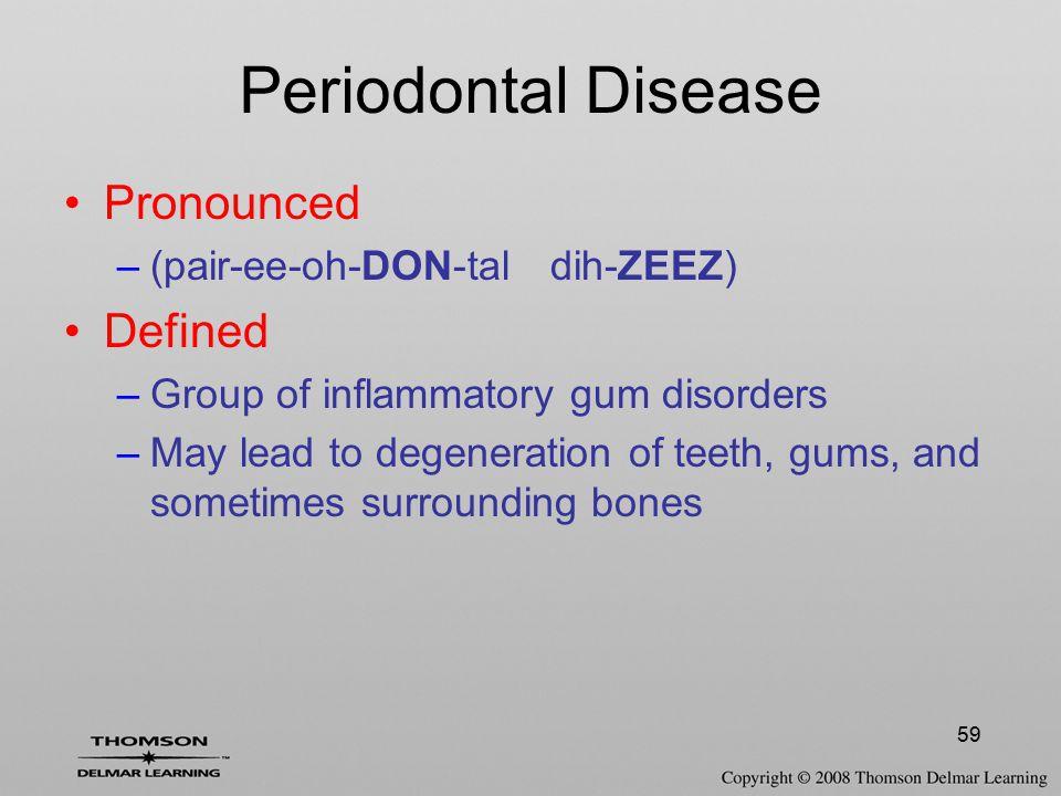 Periodontal Disease Pronounced Defined (pair-ee-oh-DON-tal dih-ZEEZ)
