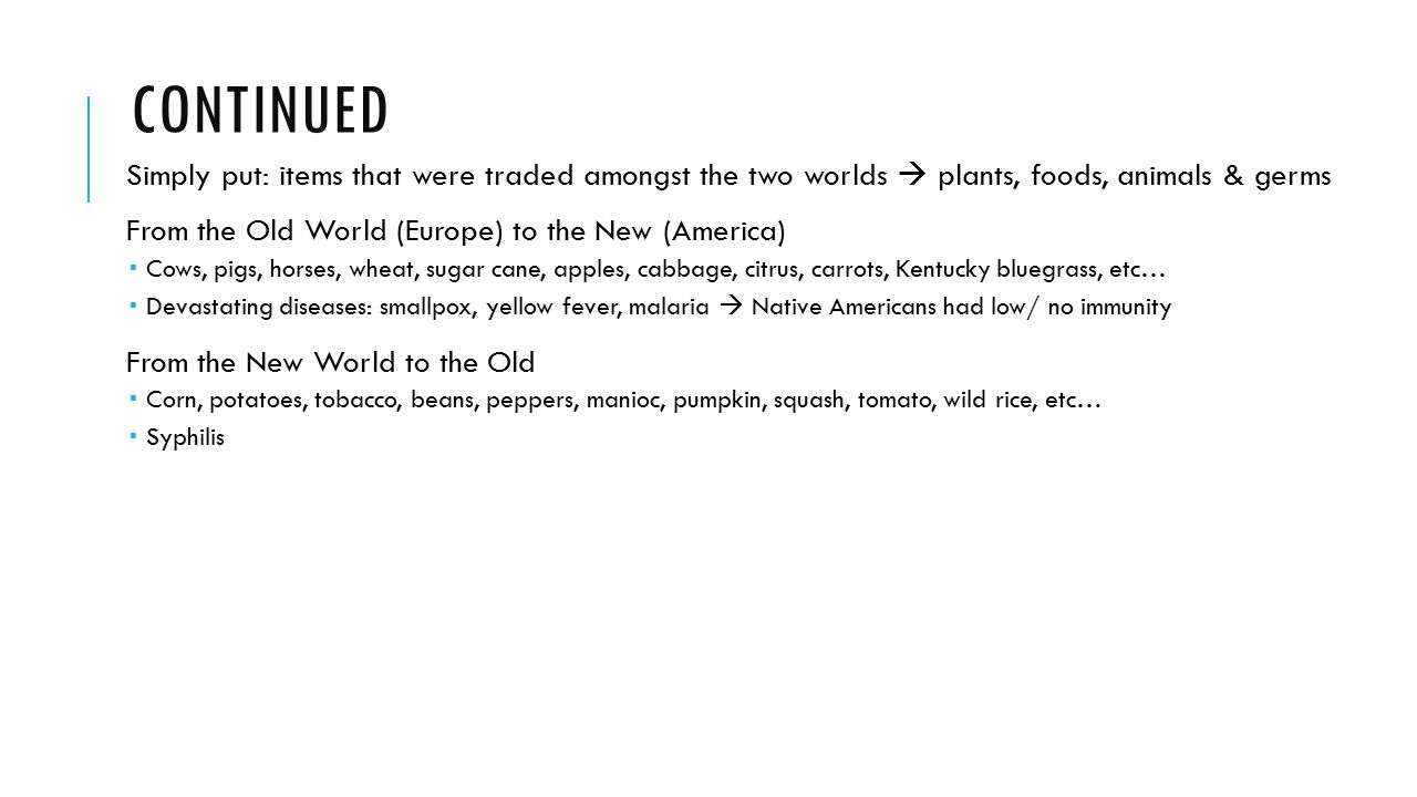 continued Simply put: items that were traded amongst the two worlds  plants, foods, animals & germs.