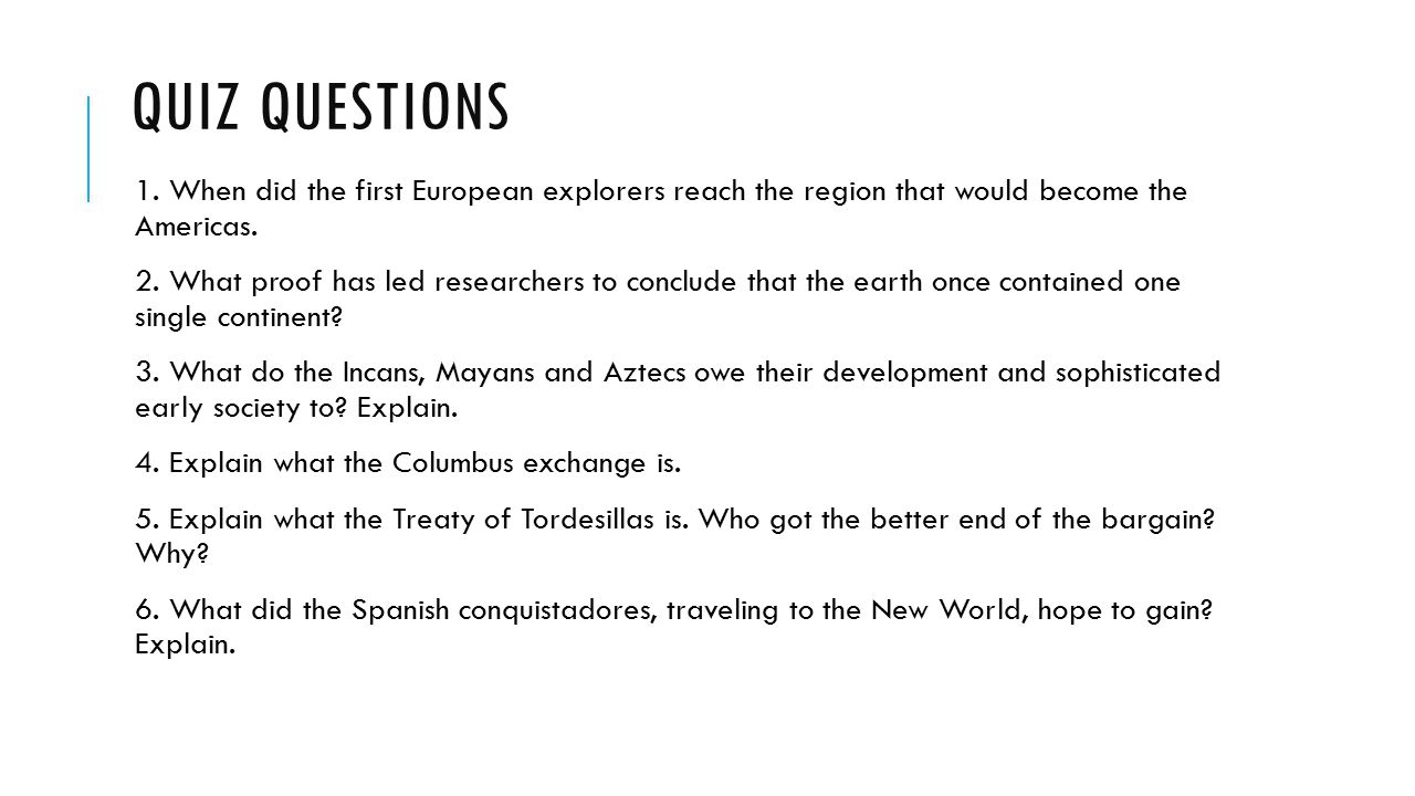 Quiz questions 1. When did the first European explorers reach the region that would become the Americas.