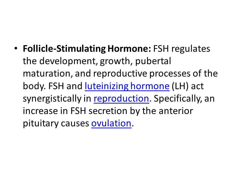 Follicle-Stimulating Hormone: FSH regulates the development, growth, pubertal maturation, and reproductive processes of the body.