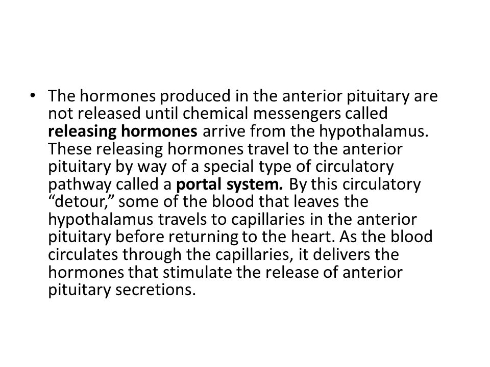The hormones produced in the anterior pituitary are not released until chemical messengers called releasing hormones arrive from the hypothalamus.