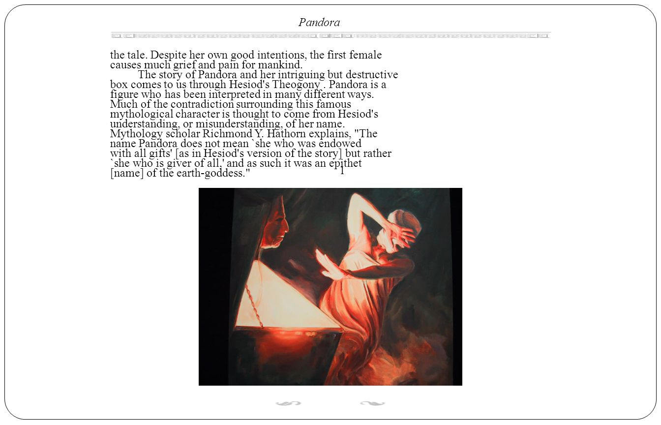 Pandora the tale. Despite her own good intentions, the first female. causes much grief and pain for mankind.