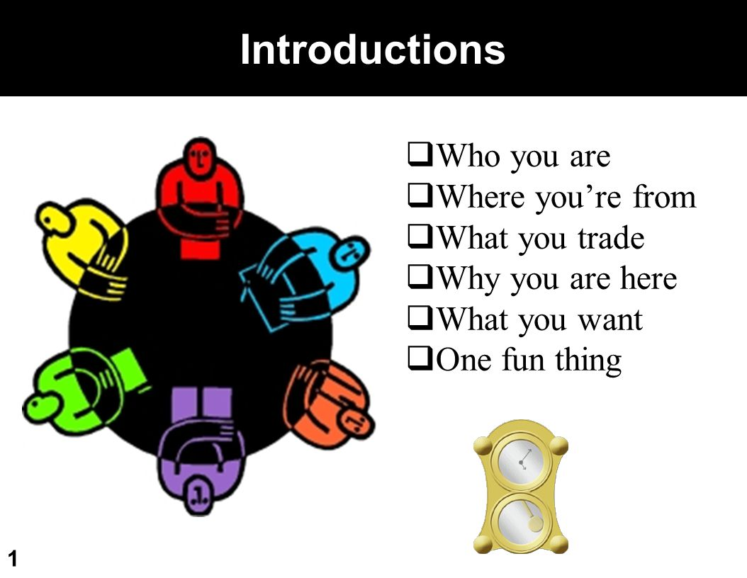 Introductions Who you are Where you're from What you trade