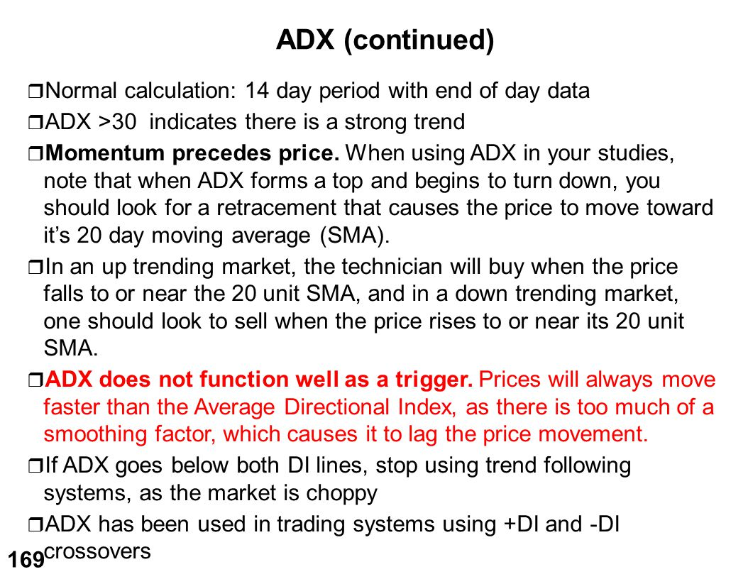 ADX (continued) Normal calculation: 14 day period with end of day data