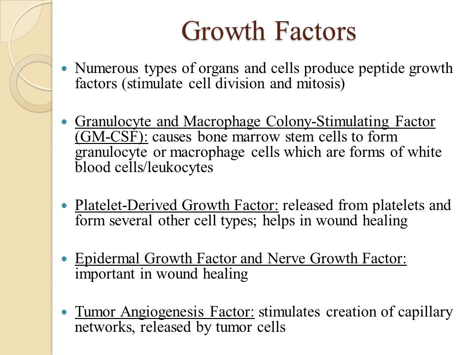 Growth Factors Numerous types of organs and cells produce peptide growth factors (stimulate cell division and mitosis)