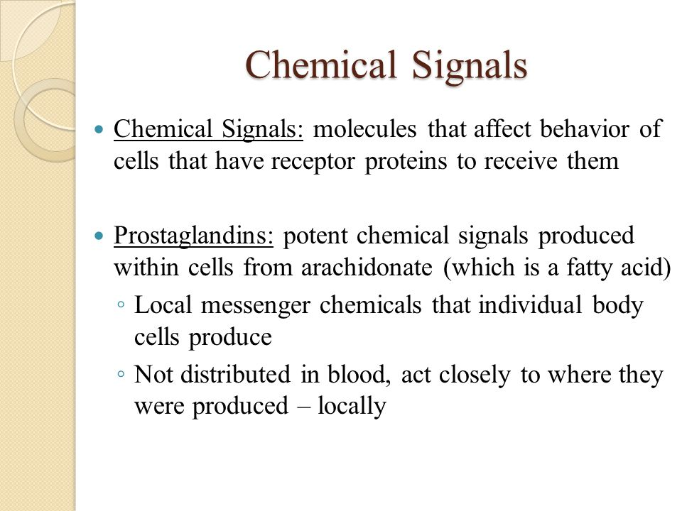 Chemical Signals Chemical Signals: molecules that affect behavior of cells that have receptor proteins to receive them.