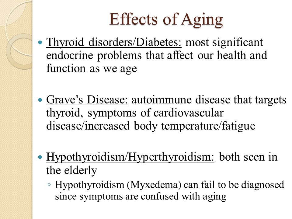 Effects of Aging Thyroid disorders/Diabetes: most significant endocrine problems that affect our health and function as we age.
