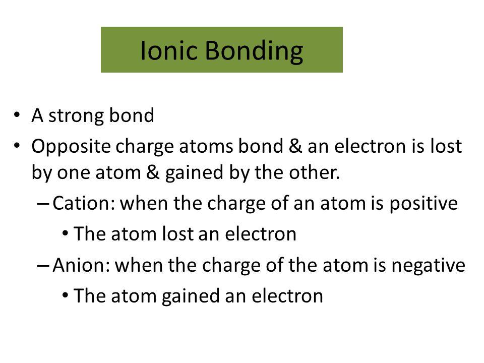 Ionic Bonding A strong bond
