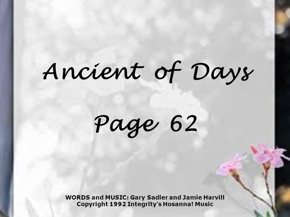 Ancient of Days Page 62 WORDS and MUSIC: Gary Sadler and Jamie Harvill