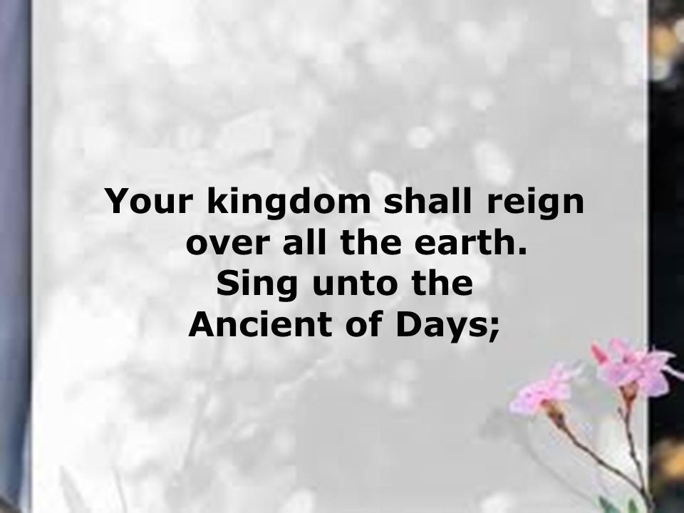 Your kingdom shall reign