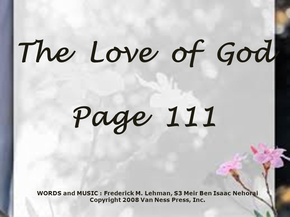 The Love of God Page 111 WORDS and MUSIC : Frederick M.