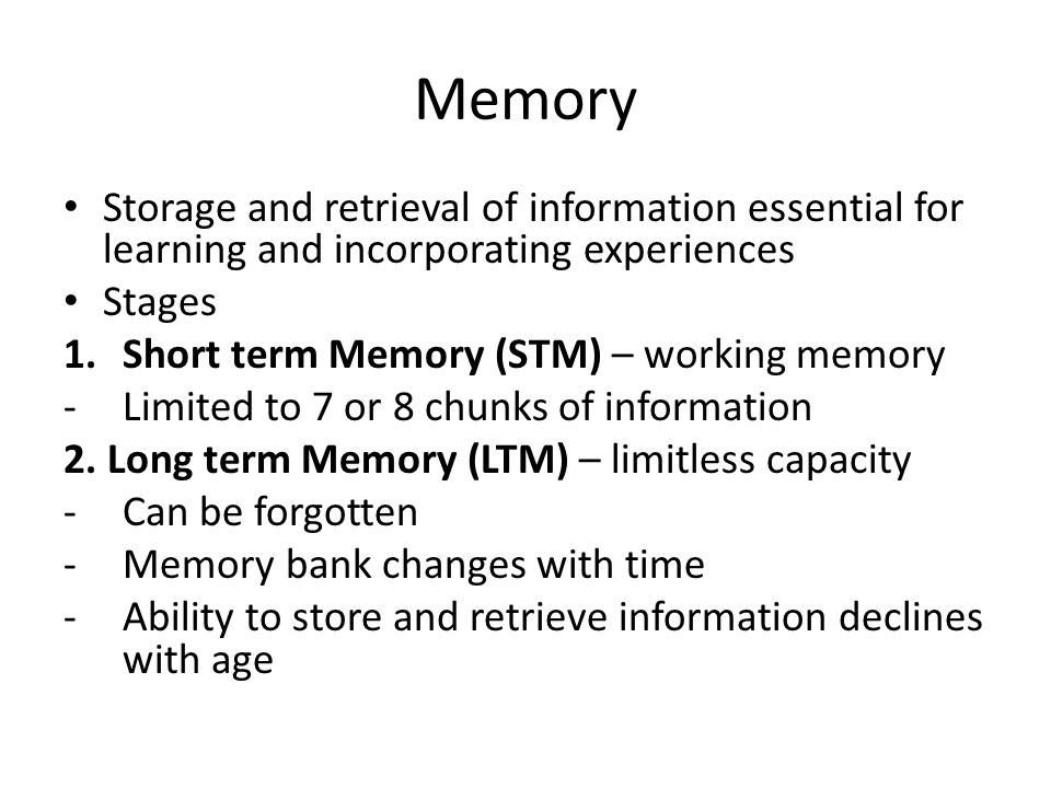 Memory Storage and retrieval of information essential for learning and incorporating experiences. Stages.