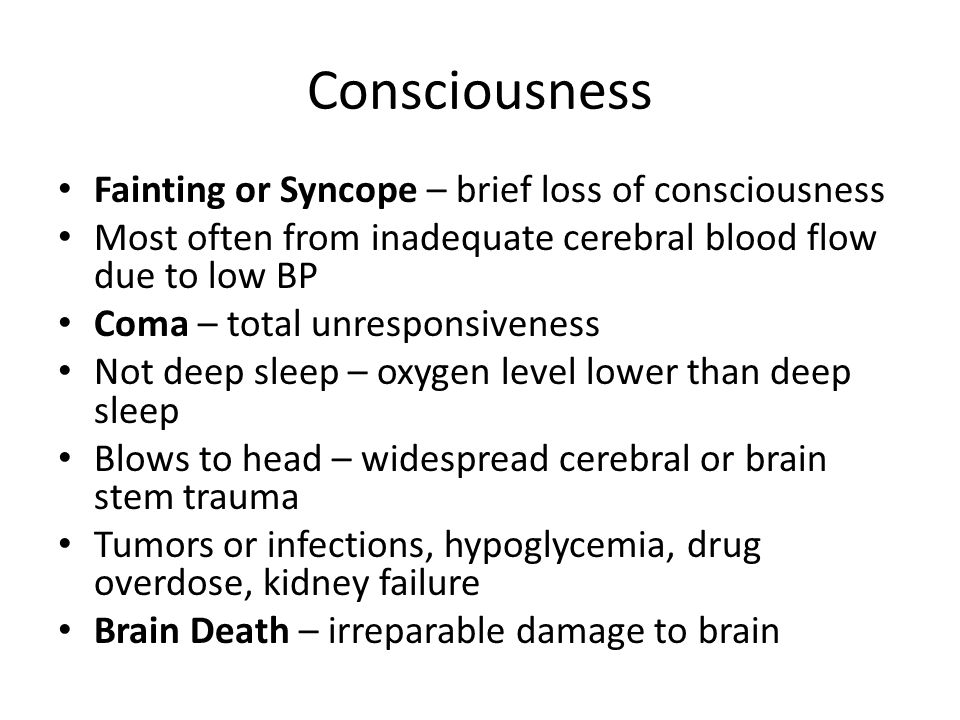 Consciousness Fainting or Syncope – brief loss of consciousness