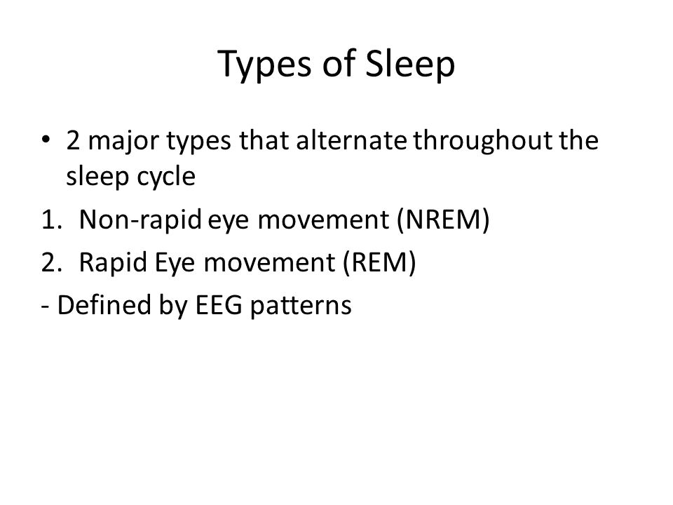 Types of Sleep 2 major types that alternate throughout the sleep cycle