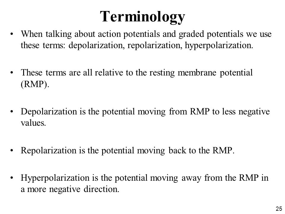 Terminology When talking about action potentials and graded potentials we use these terms: depolarization, repolarization, hyperpolarization.