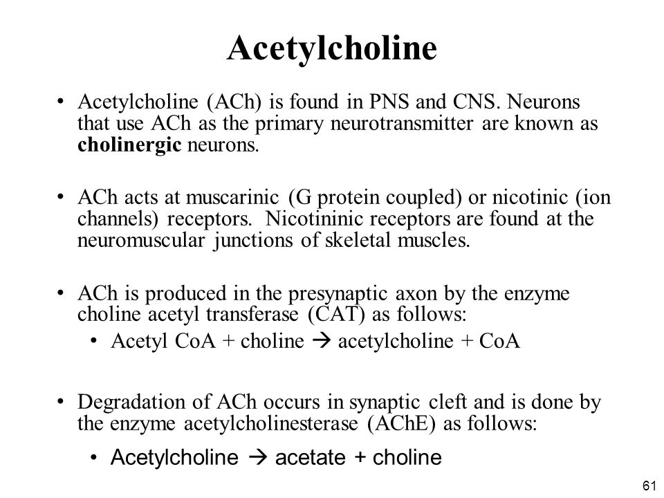 Acetylcholine Acetylcholine (ACh) is found in PNS and CNS. Neurons that use ACh as the primary neurotransmitter are known as cholinergic neurons.