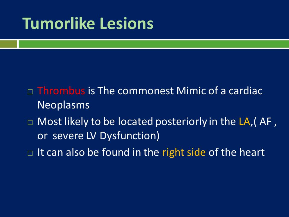 Tumorlike Lesions Thrombus is The commonest Mimic of a cardiac Neoplasms.