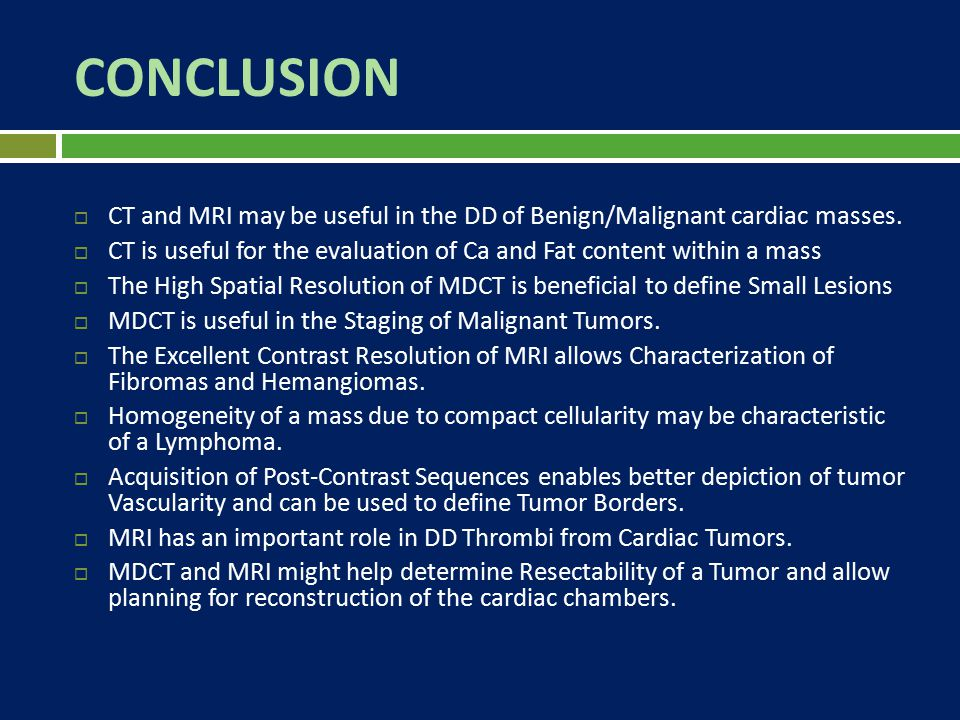 CONCLUSION CT and MRI may be useful in the DD of Benign/Malignant cardiac masses.