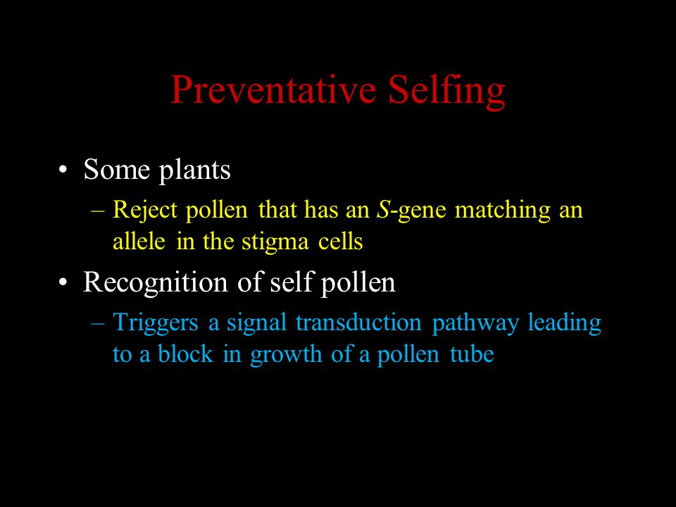 Preventative Selfing Some plants Recognition of self pollen