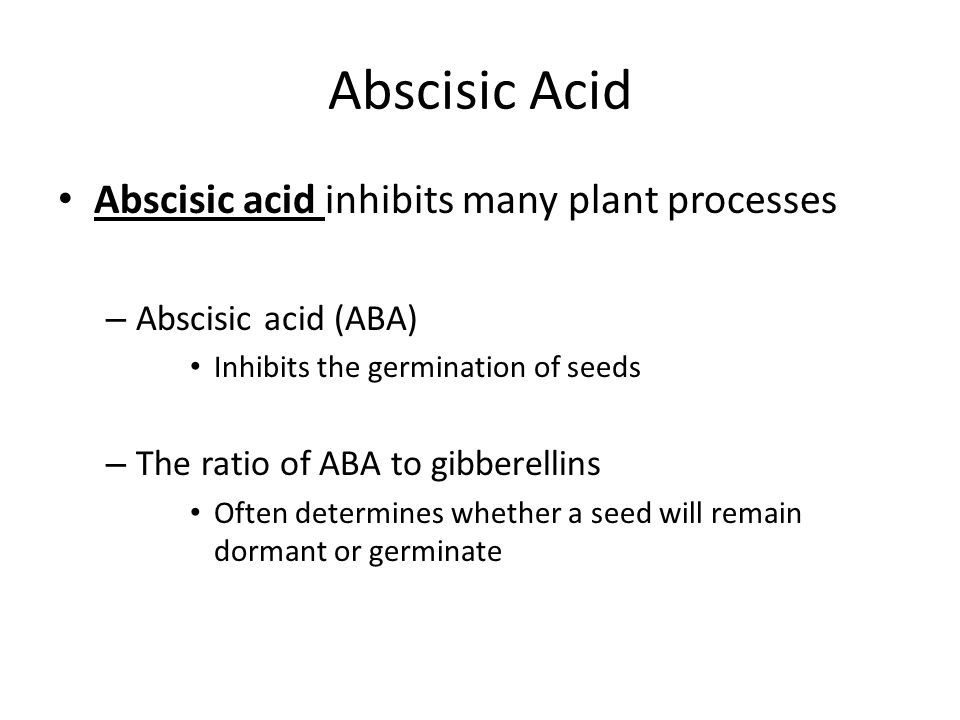 Abscisic Acid Abscisic acid inhibits many plant processes