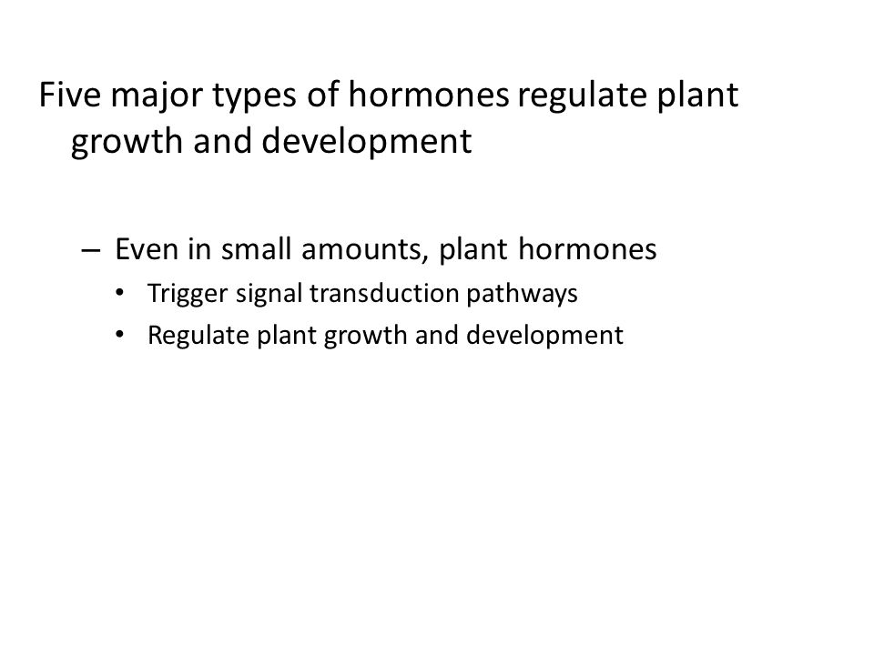 Five major types of hormones regulate plant growth and development