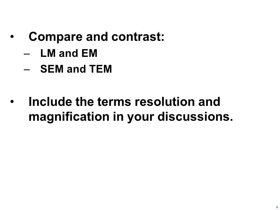 Include the terms resolution and magnification in your discussions.