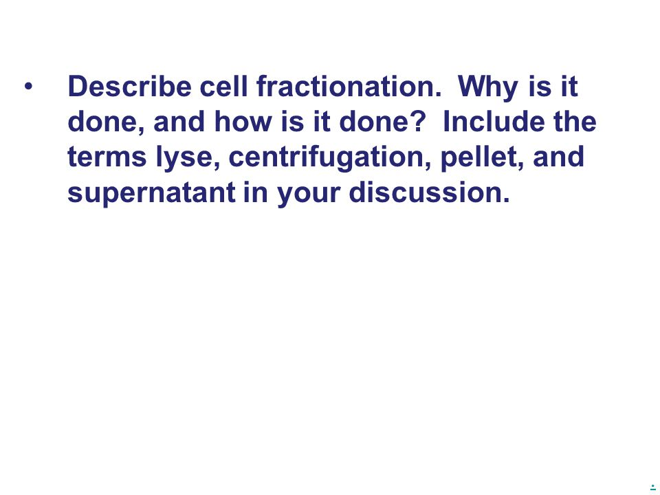 Describe cell fractionation. Why is it done, and how is it done