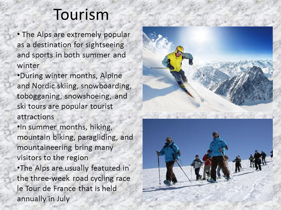 Tourism The Alps are extremely popular as a destination for sightseeing and sports in both summer and winter.