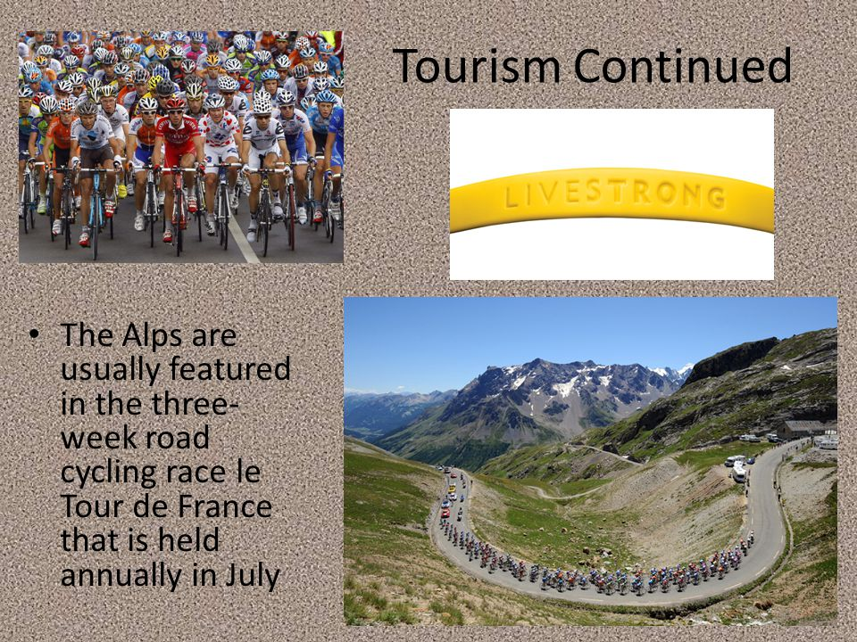 Tourism Continued The Alps are usually featured in the three-week road cycling race le Tour de France that is held annually in July.