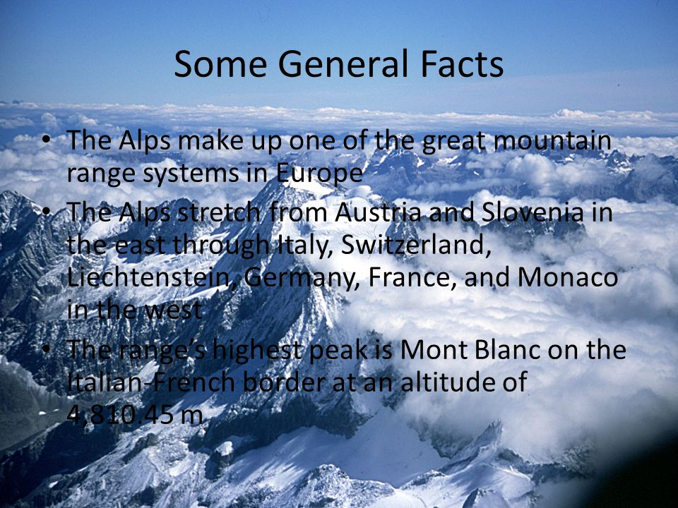 Some General Facts The Alps make up one of the great mountain range systems in Europe.