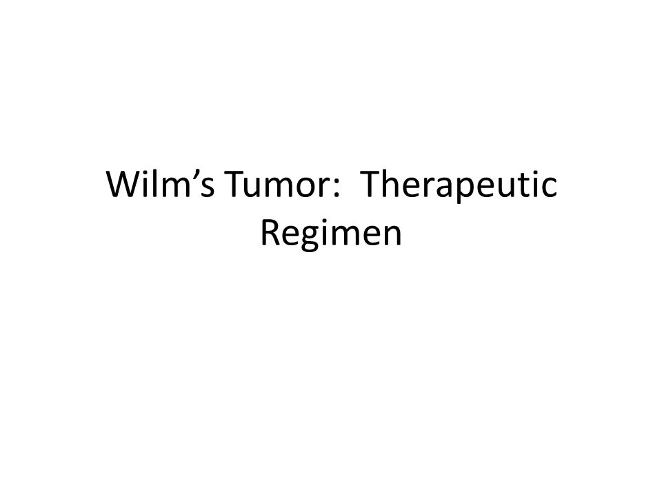 Wilm's Tumor: Therapeutic Regimen