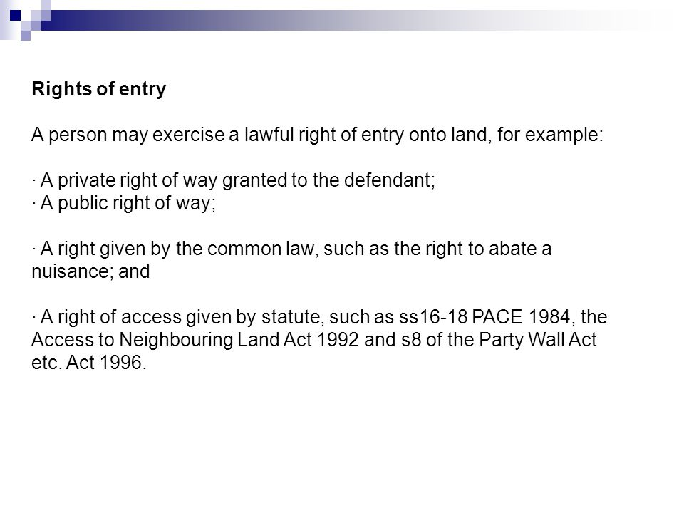 Rights of entry A person may exercise a lawful right of entry onto land, for example: