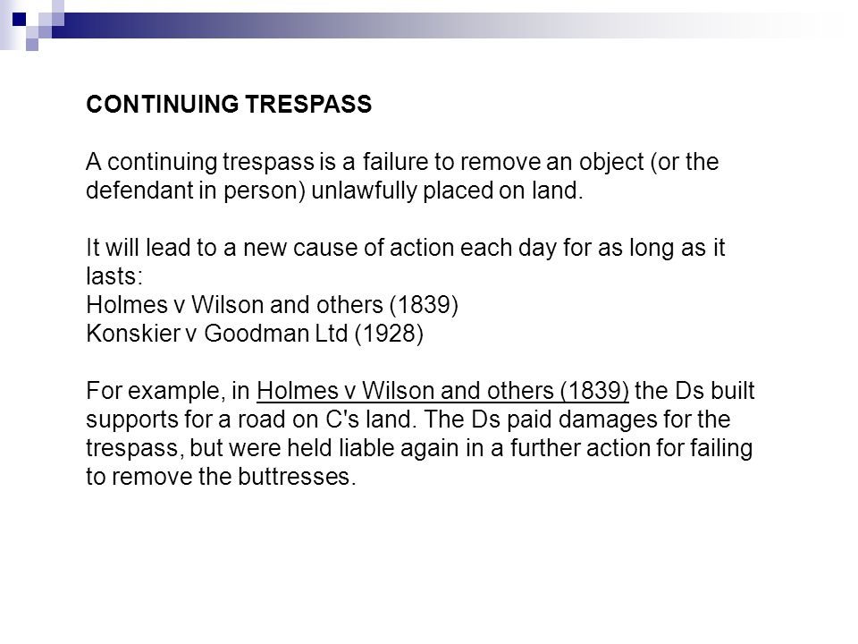 CONTINUING TRESPASS A continuing trespass is a failure to remove an object (or the defendant in person) unlawfully placed on land.