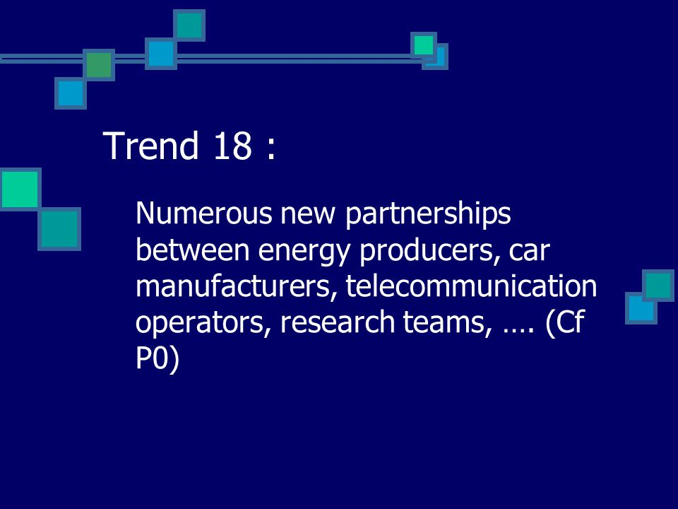Trend 18 : Numerous new partnerships between energy producers, car manufacturers, telecommunication operators, research teams, ….