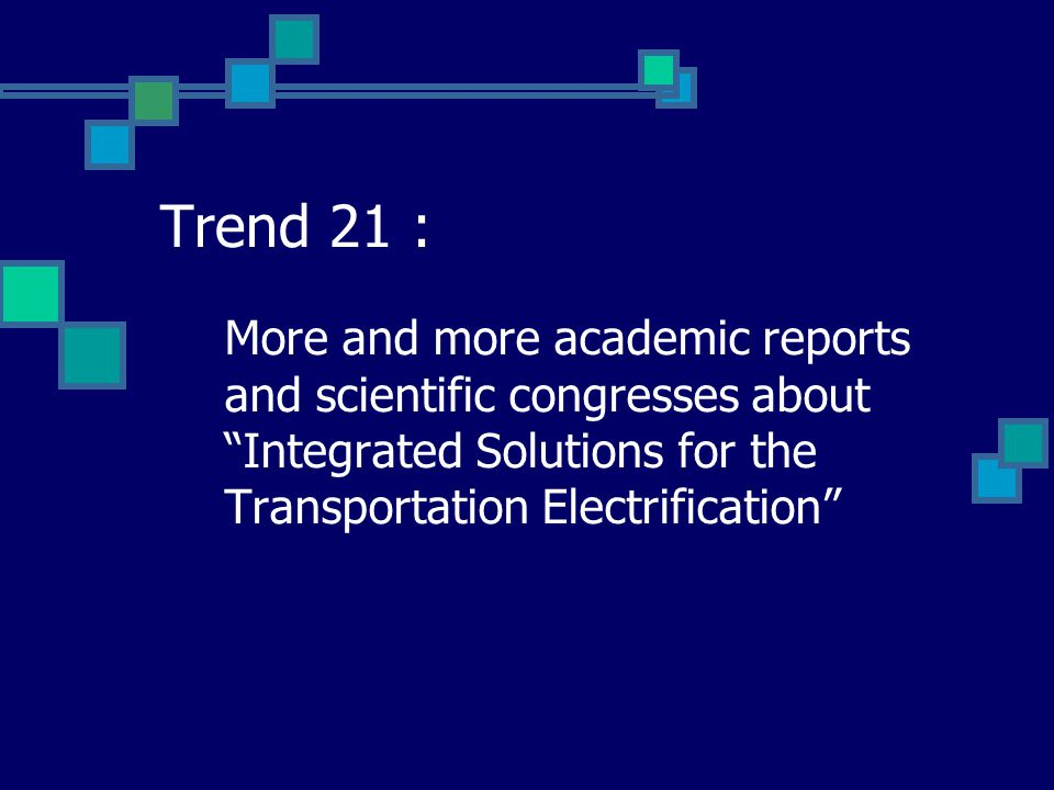 Trend 21 : More and more academic reports and scientific congresses about Integrated Solutions for the Transportation Electrification