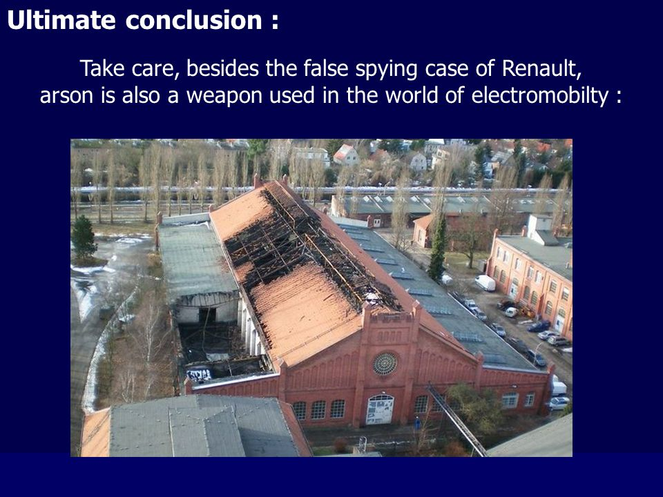 Ultimate conclusion : Take care, besides the false spying case of Renault, arson is also a weapon used in the world of electromobilty :