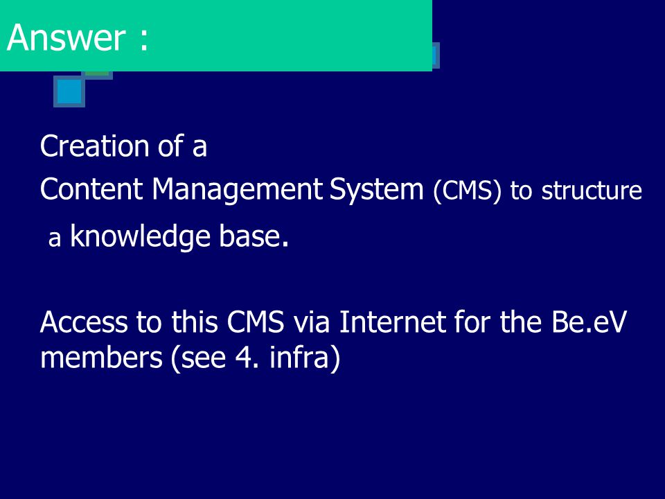 Answer : Creation of a. Content Management System (CMS) to structure. a knowledge base.