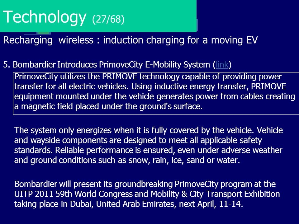 Technology (27/68) Recharging wireless : induction charging for a moving EV. 5. Bombardier Introduces PrimoveCity E-Mobility System (link)
