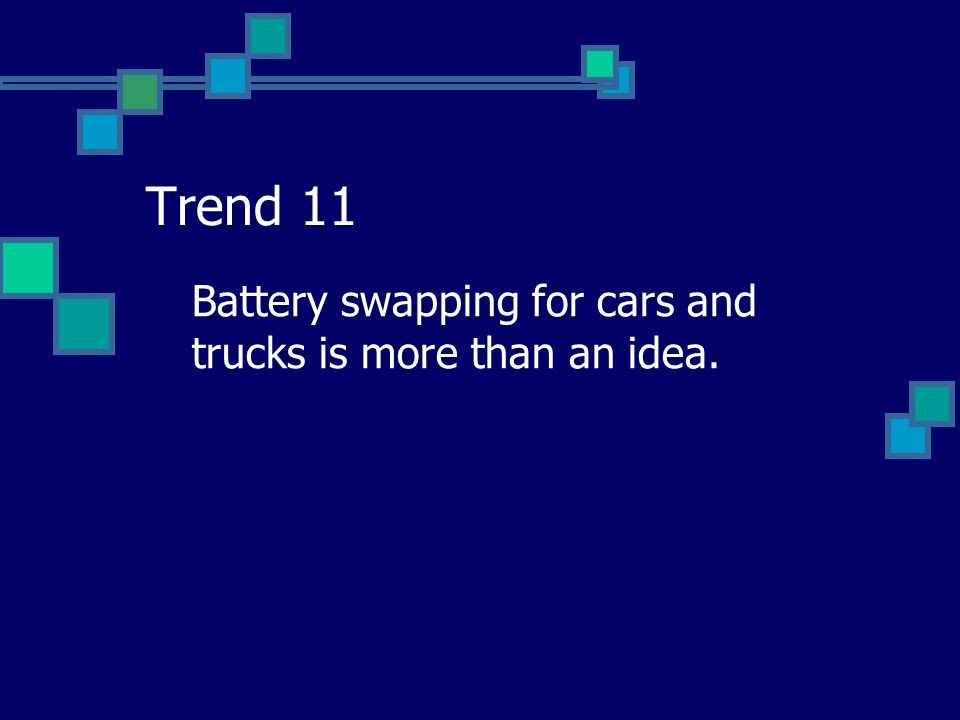 Trend 11 Battery swapping for cars and trucks is more than an idea.