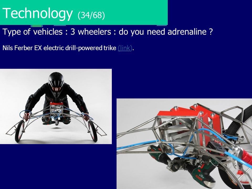 Technology (34/68) Type of vehicles : 3 wheelers : do you need adrenaline .