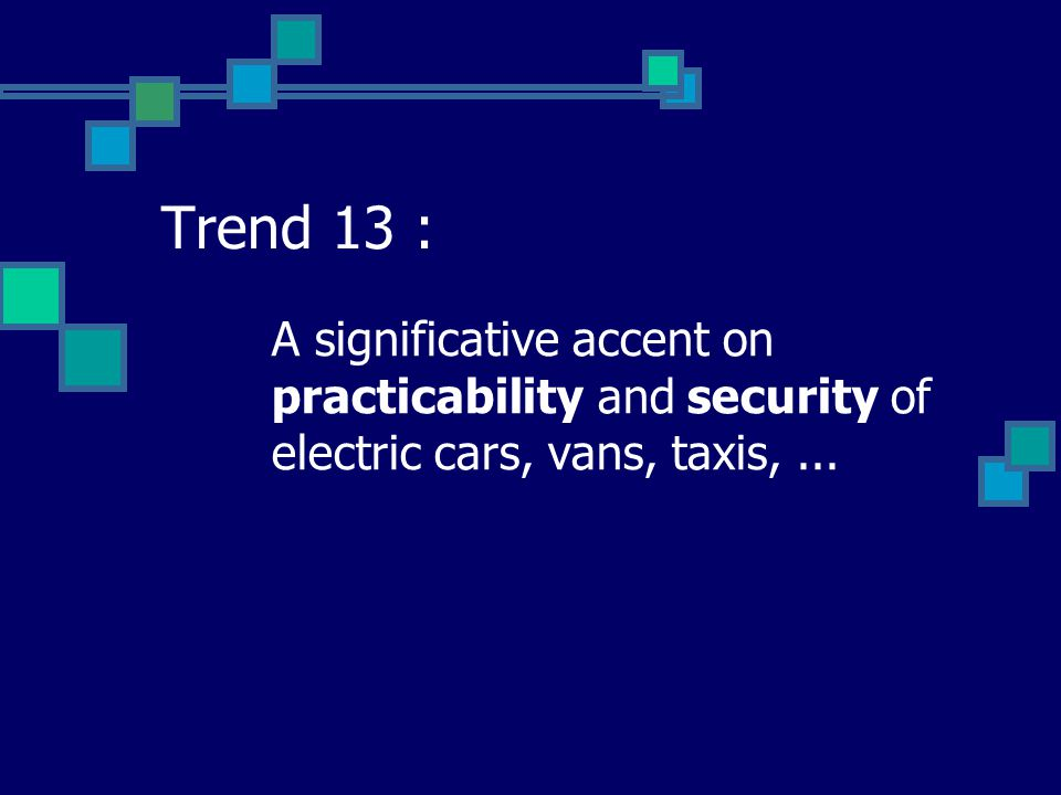 Trend 13 : A significative accent on practicability and security of electric cars, vans, taxis, ...