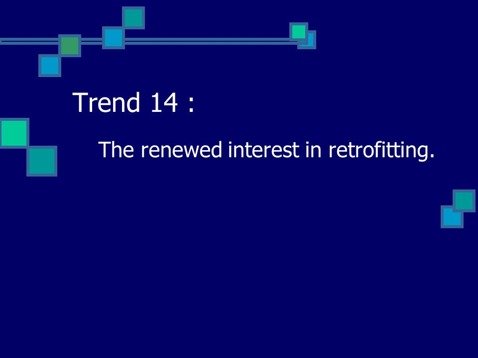 Trend 14 : The renewed interest in retrofitting.