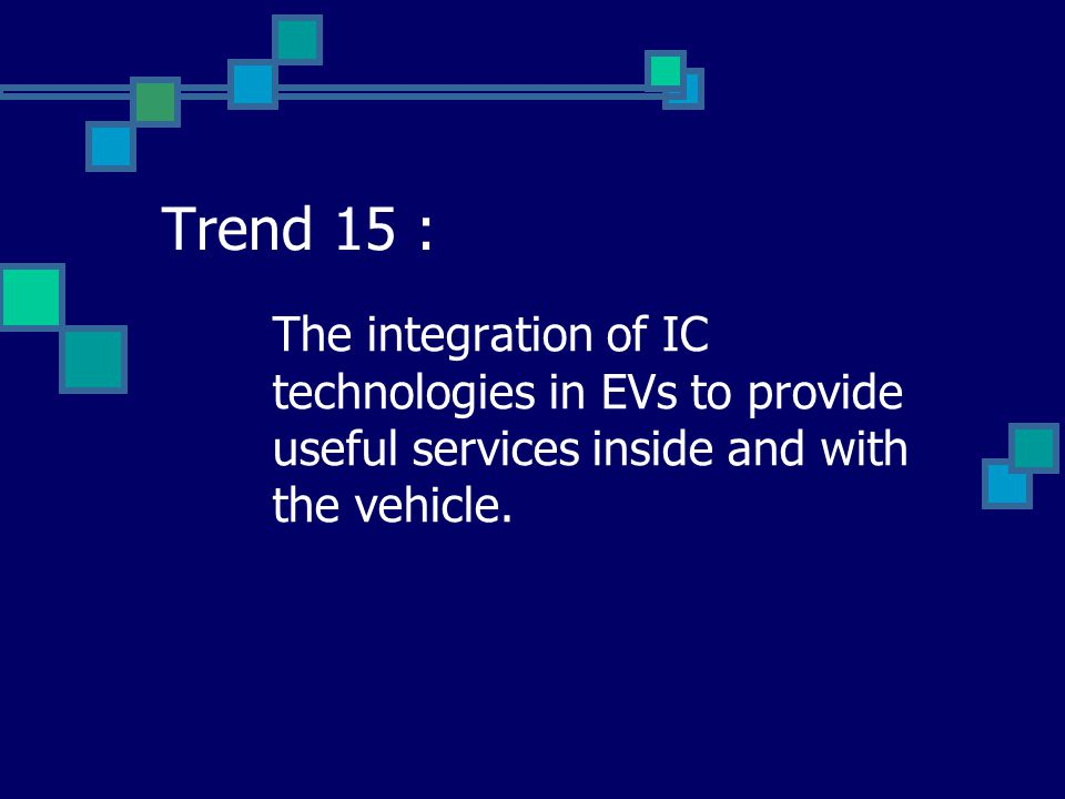 Trend 15 : The integration of IC technologies in EVs to provide useful services inside and with the vehicle.