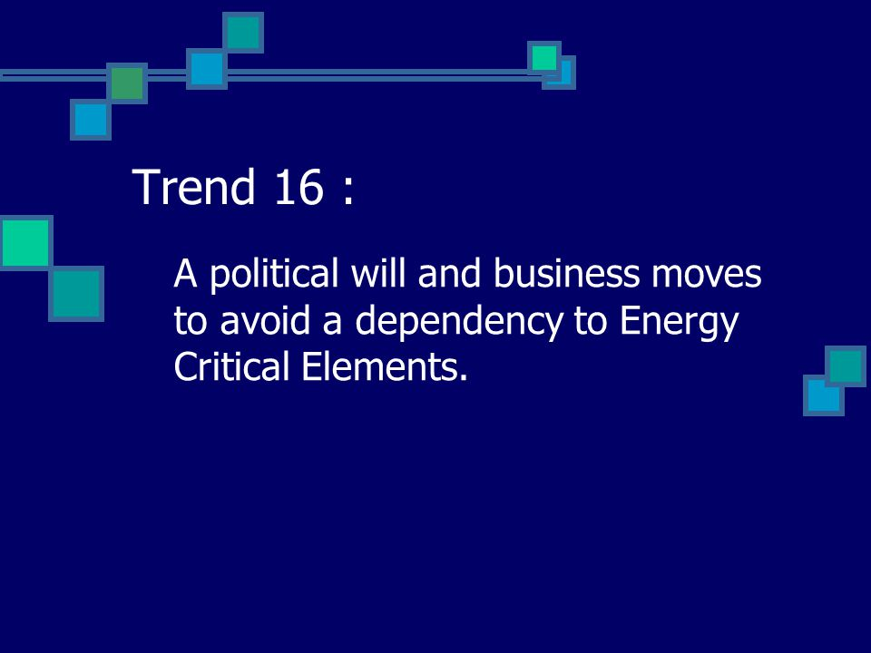 Trend 16 : A political will and business moves to avoid a dependency to Energy Critical Elements.