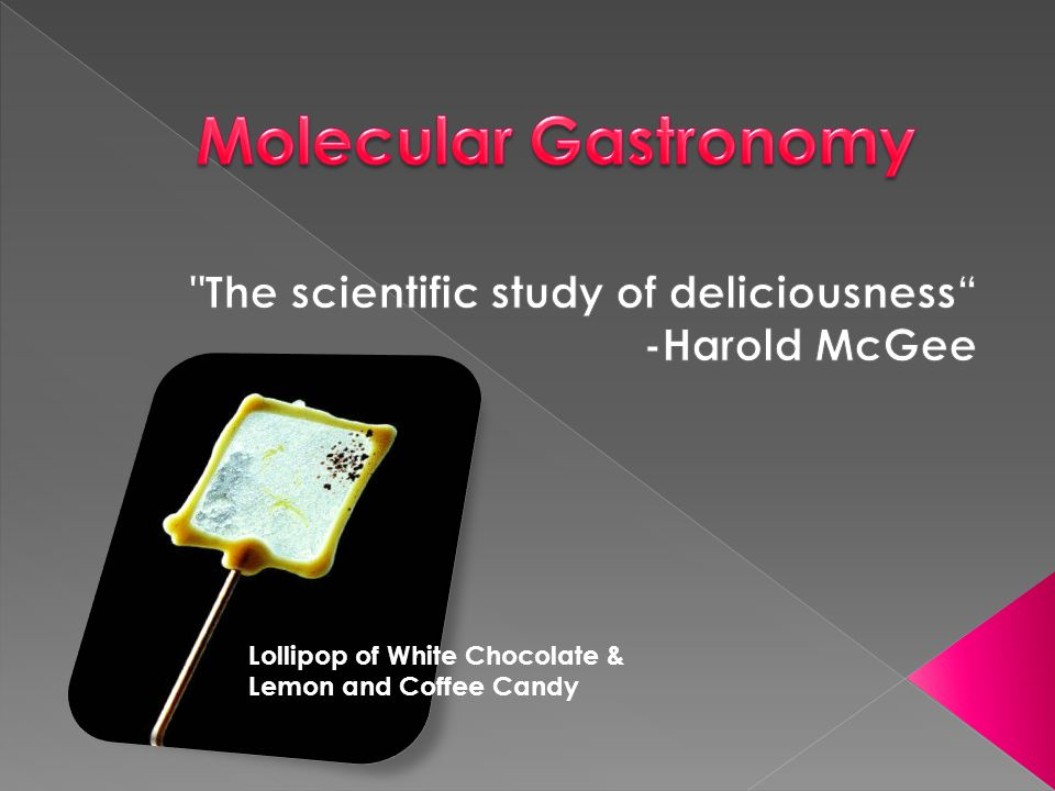 The scientific study of deliciousness -Harold McGee