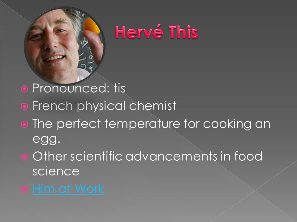 Hervé This Pronounced: tis French physical chemist