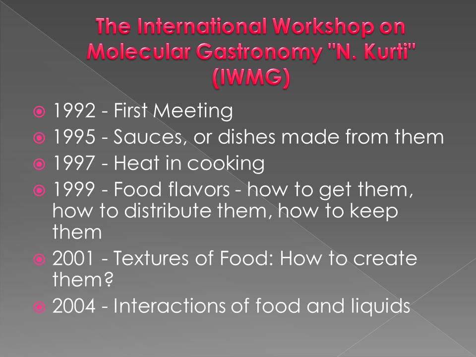 The International Workshop on Molecular Gastronomy N. Kurti (IWMG)