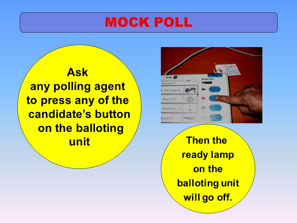 MOCK POLL Ask any polling agent to press any of the candidate's button