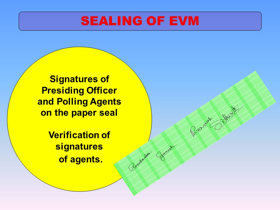 SEALING OF EVM Signatures of Presiding Officer and Polling Agents