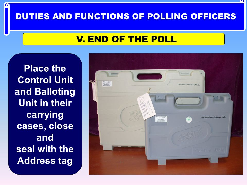V. END OF THE POLL Place the Control Unit